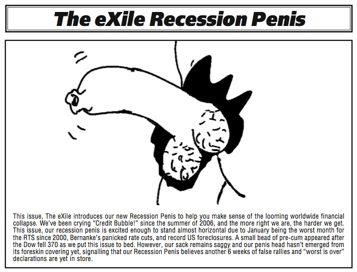 This issue, The eXile introduces our new Recession Penis to help you make sense of the looming worldwide financial